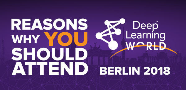 Deep Learning World - Here is why you can't afford to miss Europe's first edition