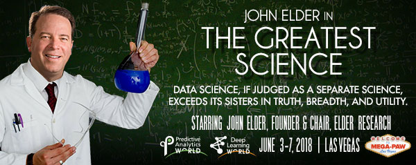 Predictive Analytics World - John Elder's Keynote on The Greatest Science - PAW Las Vegas in June