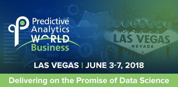 Predictive Analytics World for Business - Don't miss these Incredible PAW Business 2018 Sessions